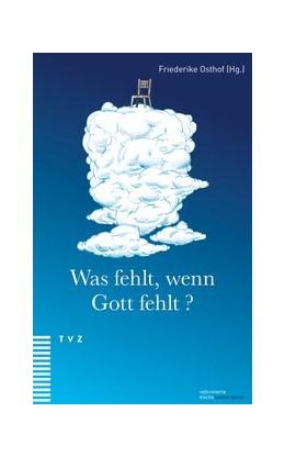 Abbildung von Osthof | Was fehlt, wenn Gott fehlt? | 1. Auflage | 2019 | beck-shop.de