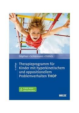 Abbildung von Döpfner / Schürmann   Therapieprogramm für Kinder mit hyperkinetischem und oppositionellem Problemverhalten THOP   6. Auflage   2019   beck-shop.de