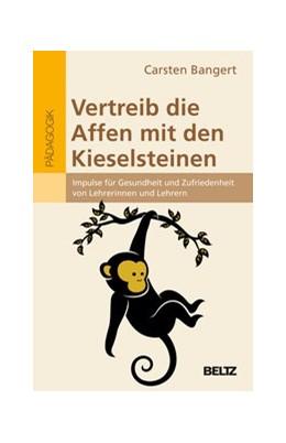 Abbildung von Bangert   Vertreib die Affen mit den Kieselsteinen   2019   Impulse für Gesundheit und Zuf...