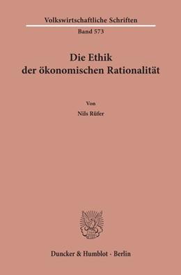 Abbildung von Rüfer | Die Ethik der ökonomischen Rationalität | 1. Auflage | 2019 | 573 | beck-shop.de