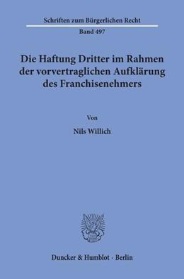 Abbildung von Willich | Die Haftung Dritter im Rahmen der vorvertraglichen Aufklärung des Franchisenehmers. | 1. Auflage | 2019 | 497 | beck-shop.de