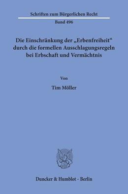 Abbildung von Möller   Die Einschränkung der »Erbenfreiheit« durch die formellen Ausschlagungsregeln bei Erbschaft und Vermächtnis.   2019   496