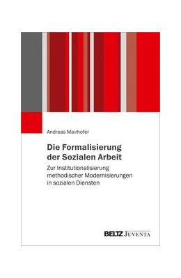Abbildung von Mairhofer | Formalisierungen in der Sozialen Arbeit | 2020 | Zur Institutionalisierung meth...