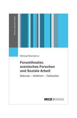 Abbildung von Wrentschur | Forumtheater, szenisches Forschen und Soziale Arbeit | 2019 | Diskurse – Verfahren – Fallstu...