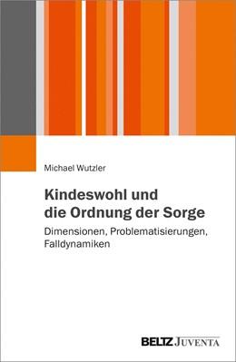 Abbildung von Wutzler | Kindeswohl und die Ordnung der Sorge | 2019 | Dimensionen, Problematisierung...