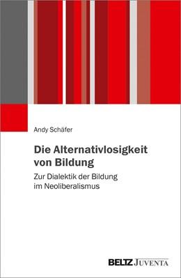 Abbildung von Schäfer | Die Alternativlosigkeit von Bildung | 2019 | Zur Dialektik der Bildung im N...