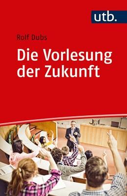 Abbildung von Dubs | Die Vorlesung der Zukunft | 2019 | Theorie und Praxis der interak...