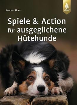 Abbildung von Albers | Spiele und Action für ausgeglichene Hütehunde | 1. Auflage | 2019 | beck-shop.de