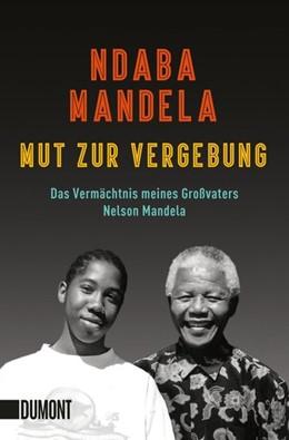 Abbildung von Mandela | Mut zur Vergebung | 2019 | Das Vermächtnis meines Großvat...