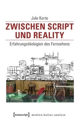Abbildung von Korte | Zwischen Script und Reality | 2020 | Erfahrungsökologien des Fernse...