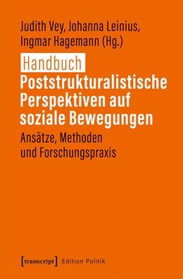 Abbildung von Vey / Leinius / Hagemann | Handbuch Poststrukturalistische Perspektiven auf soziale Bewegungen | 2019 | Ansätze, Methoden und Forschun...