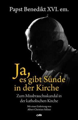 Abbildung von Papst Benedikt XVI.   Ja, es gibt Sünde in der Kirche   1. Auflage   2019   beck-shop.de