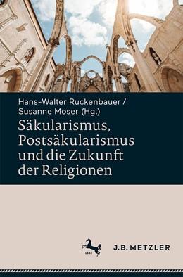Abbildung von Ruckenbauer / Moser | Säkularismus, Postsäkularismus und die Zukunft der Religionen | 1. Auflage | 2021 | beck-shop.de
