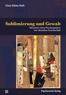 Abbildung von Rath | Sublimierung und Gewalt | 2019 | Elemente einer Psychoanalyse d...