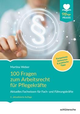 Abbildung von Weber | 100 Fragen zum Arbeitsrecht für Pflegekräfte | 2., aktualisierte Auflage | 2019 | Aktuelles Fachwissen für Fach-...