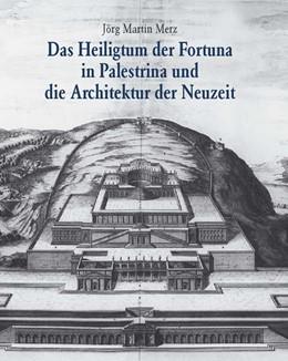 Abbildung von Merz   Das Heiligtum der Fortuna in Palestrina und die Architektur der Neuzeit   2001