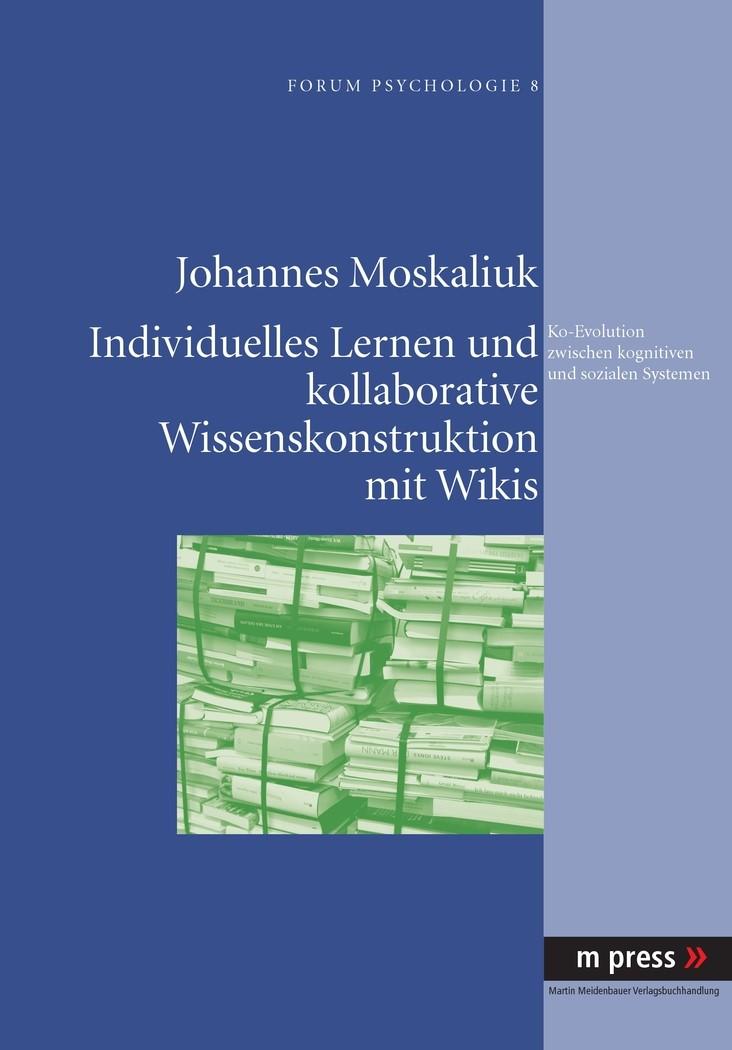 Individuelles Lernen und kollaborative Wissenskonstruktion mit Wikis als Ko-Evolution zwischen kognitiven und sozialen Systemen | Moskaliuk, 2010 | Buch (Cover)