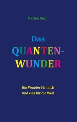 Abbildung von Deym | Das Quanten-Wunder | 4. Auflage | 2020 | Ein Wunder für mich - und eins...