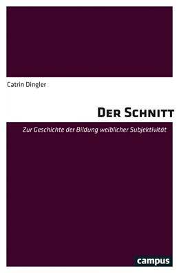 Abbildung von Dingler | Der Schnitt | 2019 | Zur Geschichte der Bildung wei...