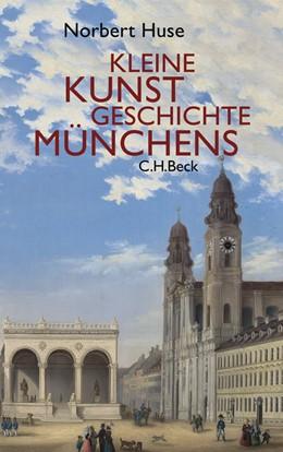 Abbildung von Huse, Norbert | Kleine Kunstgeschichte Münchens | 4. Auflage | 2009 | beck-shop.de