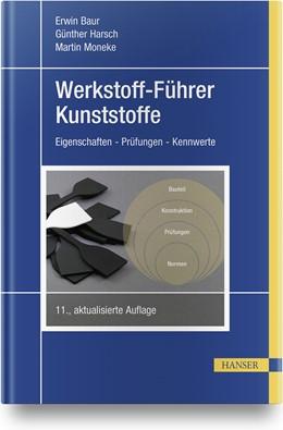 Abbildung von Baur / Harsch / Moneke | Werkstoff-Führer Kunststoffe | 11., aktualisierte Auflage | 2019 | Eigenschaften - Prüfungen - Ke...