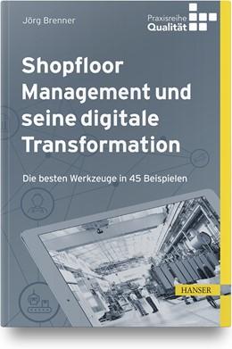 Abbildung von Matyas / Brenner | Shopfloor Management und seine digitale Transformation | 2019 | Die besten Werkzeuge in 45 Bei...