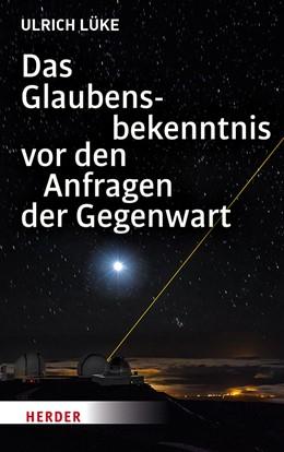 Abbildung von Lüke | Das Glaubensbekenntnis vor den Anfragen der Gegenwart | 1. Auflage | 2019 | beck-shop.de