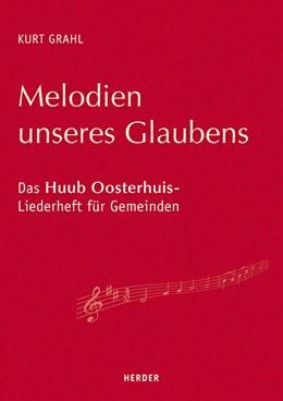 Abbildung von Grahl | Melodien unseres Glaubens | 1. Auflage | 2019 | Das Huub Oosterhuis-Liederheft...