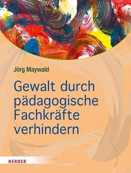 Abbildung von Maywald   Gewalt durch pädagogische Fachkräfte verhindern   1. Auflage   2019   Die Kita als sicherer Ort für ...