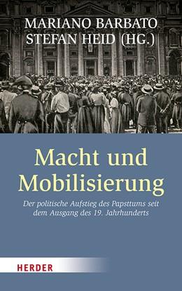 Abbildung von Barbato / Heid | Macht und Mobilisierung | 1. Auflage | 2020 | Der politische Aufstieg des Pa...