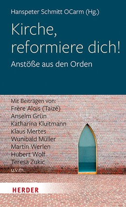 Abbildung von Schmitt | Kirche, reformiere dich! | 1. Auflage | 2019 | Anstöße aus den Orden