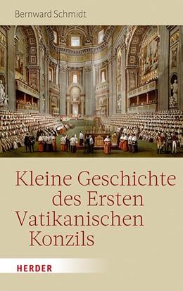 Abbildung von Schmidt   Kleine Geschichte des Ersten Vatikanischen Konzils   1. Auflage   2019