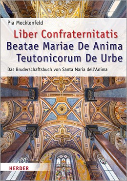 Abbildung von Mecklenfeld | Liber Confraternitatis Beatae Mariae De Anima Teutonicorum De Urbe | 1. Auflage | 2019 | Forschungen zum Bruderschaftsb... | 66
