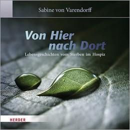 Abbildung von von Varendorff | Von Hier nach Dort | 1. Auflage | 2019 | Lebensgeschichten vom Sterben ...