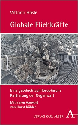 Abbildung von Hösle   Globale Fliehkräfte   2. Auflage   2019   Eine geschichtsphilosophische ...