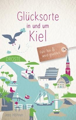 Abbildung von Höhner | Glücksorte in und um Kiel | 1. Auflage | 2019 | Fahr hin und werd glücklich