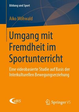 Abbildung von Möhwald | Umgang mit Fremdheit im Sportunterricht | 2019 | Eine videobasierte Studie auf ...