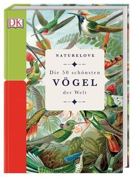 Abbildung von Merritt | Naturelove. Die 50 schönsten Vögel der Welt | 2019 | Ein Buch wird zum Kunstwerk