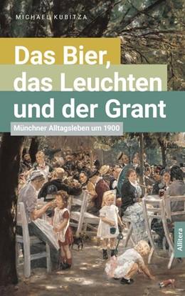 Abbildung von Kubitza   Das Bier, das Leuchten und der Grant   1. Auflage   2019   beck-shop.de