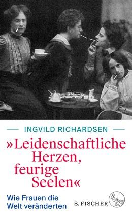 Abbildung von Richardsen   »Leidenschaftliche Herzen, feurige Seelen«   2019   Wie Frauen die Welt veränderte...