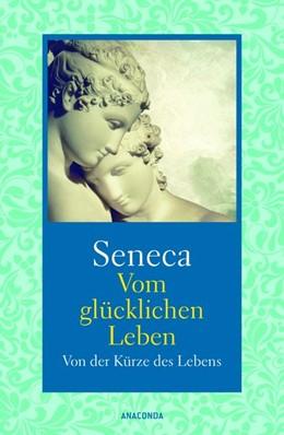 Abbildung von Seneca | Vom glücklichen Leben / Von der Kürze des Lebens | 1. Auflage | 2019 | beck-shop.de