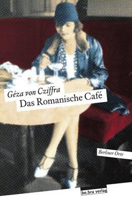 Abbildung von Cziffra / Feix | Das Romanische Café | 1. Auflage | 2019 | beck-shop.de