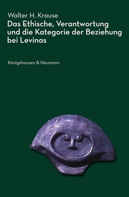 Abbildung von Krause | Das Ethische, Verantwortung und die Kategorie der Beziehung bei Levinas | 2009