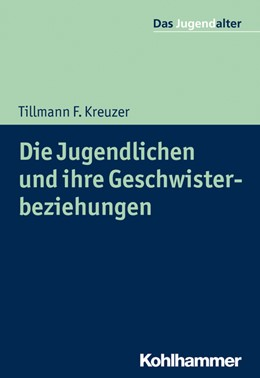 Abbildung von Kreuzer | Die Jugendlichen und ihre Geschwisterbeziehungen | 1. Auflage | 2022 | beck-shop.de
