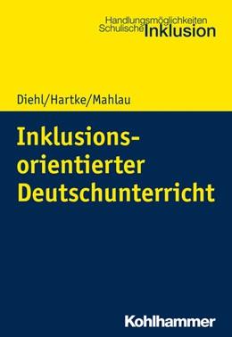 Abbildung von Diehl / Hartke / Mahlau   Inklusionsorientierter Deutschunterricht   2020