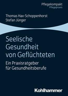 Abbildung von Hax-Schoppenhorst / Jünger | Seelische Gesundheit von Geflüchteten | 1. Auflage | 2019 | beck-shop.de