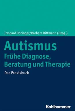 Abbildung von Döringer / Rittmann | Autismus: Frühe Diagnose, Beratung und Therapie | 2019 | Das Praxisbuch