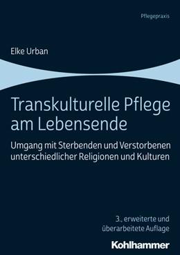 Abbildung von Urban | Transkulturelle Pflege am Lebensende | 3., erweiterte und überarbeitete Auflage | 2019 | Umgang mit Sterbenden und Vers...