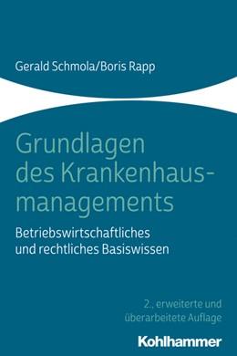 Abbildung von Schmola / Rapp | Grundlagen des Krankenhausmanagements | 2., erweiterte und überarbeitete Auflage | 2020 | Betriebswirtschaftliches und r...
