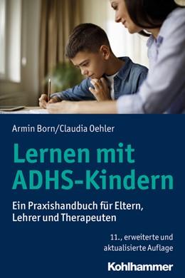 Abbildung von Born / Oehler | Lernen mit ADHS-Kindern | 11., erweiterte und aktualisierte Auflage | 2019 | Ein Praxishandbuch für Eltern,...